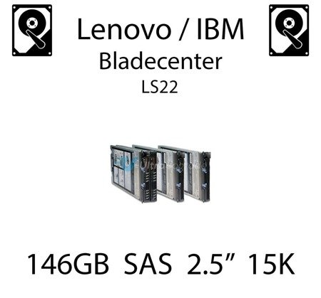 "146GB 2.5"" dedykowany dysk serwerowy SAS do serwera Lenovo / IBM Bladecenter LS22, HDD Enterprise 15k, 600MB/s - 44W2294"