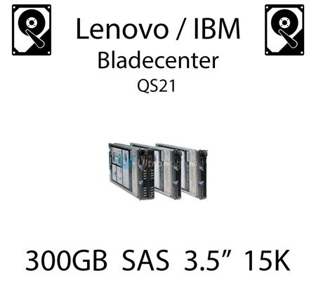"""300GB 3.5"""" dedykowany dysk serwerowy SAS do serwera Lenovo / IBM Bladecenter QS21, HDD Enterprise 15k, 600MB/s - 49Y6092"""