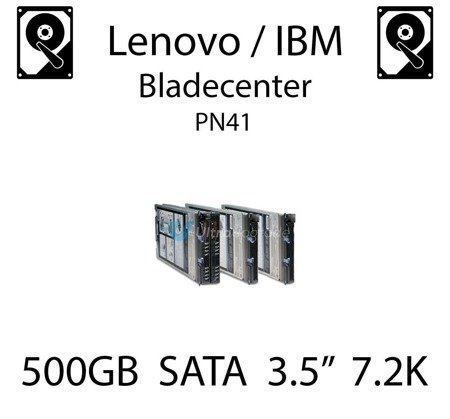 "500GB 3.5"" dedykowany dysk serwerowy SATA do serwera Lenovo / IBM Bladecenter PN41, HDD Enterprise 7.2k, 300MB/s - 39M4530"